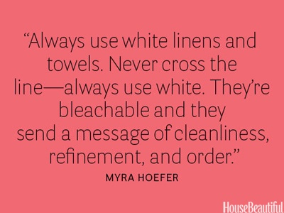 Always use white linens and towels